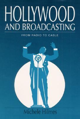 Hollywood and Broadcasting From Radio to Cable