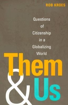 Them and Us Questions of Citizenship in a Globalizing World