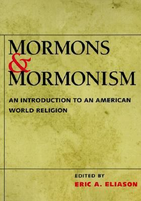 Mormons and Mormonism An Introduction to an American World Religion