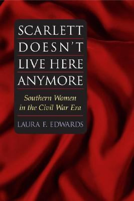 Scarlett Doesn't Live Here Anymore Southern Women in the Civil War Era