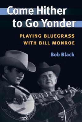 Come Hither To Go Yonder Playing Bluegrass With Bill Monroe