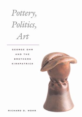 Pottery, Politics, Art George Ohr and the Brothers Kirkpatrick