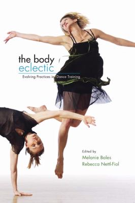 Body Eclectic Evolving Practices in Dance Training