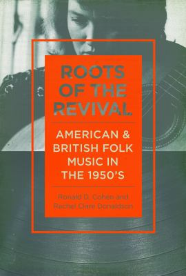 Roots of the Revival : American and British Folk Music in The 1950s