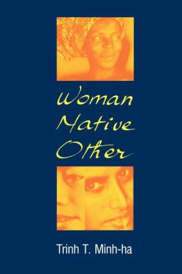 Woman, Native, Other Writing Postcoloniality and Feminism