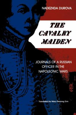 Cavalry Maiden Journals of a Russian Officer in the Napoleonic Wars