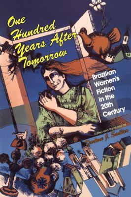 One Hundred Years After Tomorrow Brazilian Women's Fiction in the 20th Century
