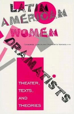 Latin American Women Dramatists Theater, Texts, and Theories