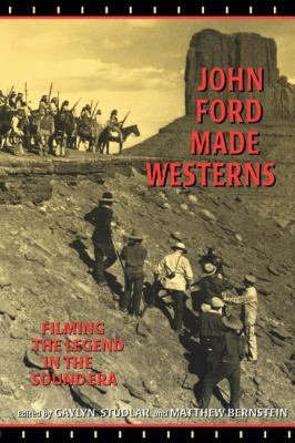 John Ford Made Westerns Filming the Legend in the Sound Era