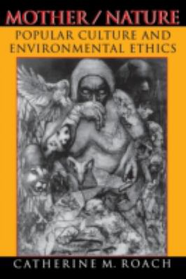 Mother/Nature Popular Culture and Environmental Ethics