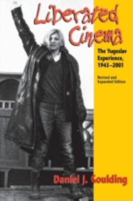 Liberated Cinema The Yugoslav Experience, 1945-2001