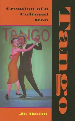 Tango Creation of a Cultural Icon