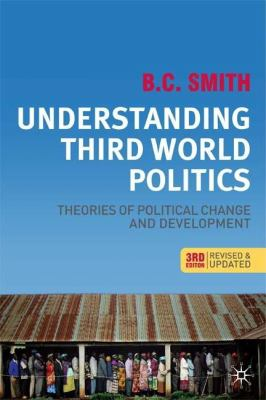 Understanding Third World Politics: Theories of Political Change and Development, Third Edition