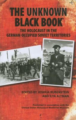 Unknown Black Book : The Holocaust in the German-Occupied Soviet Territories