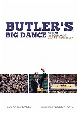 Butler's Big Dance : The Team, the Tournament, and Basketball Fever