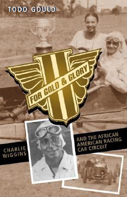 For Gold and Glory Charlie Wiggins and the African-American Racing Car Circuit