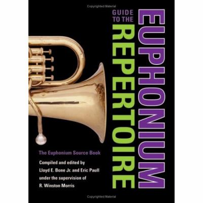 Guide to the Euphonium Repertoire The Euphonium Source Book