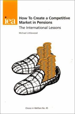 How to Create a Competitive Market in Pensions The International Lessons