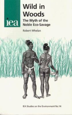 Wild in Woods The Myth of the Noble Eco-Savage