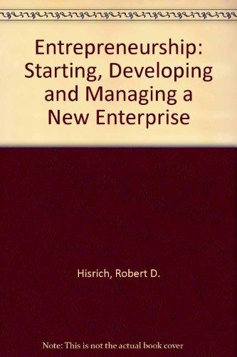 Entrepreneurship: Starting, Developing and Managing a New Enterprise