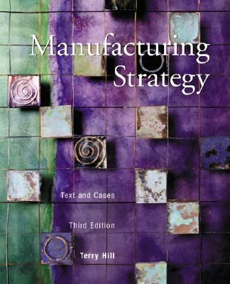 Manufacturing Strategies Text and Cases