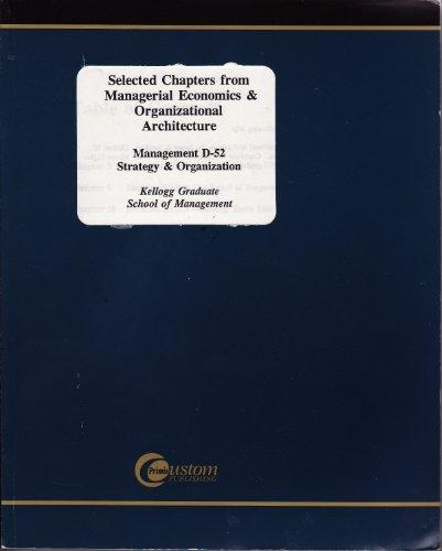 Selected Chapters From Managerial Economics & Organizational Architecture: Management D-52, Strategy & Organization