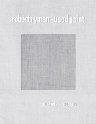 Robert Ryman: Used Paint