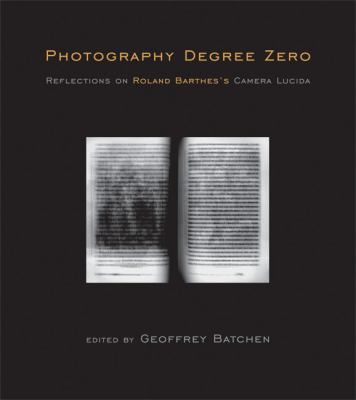 Photography Degree Zero: Reflections on Roland Barthes's Camera Lucida