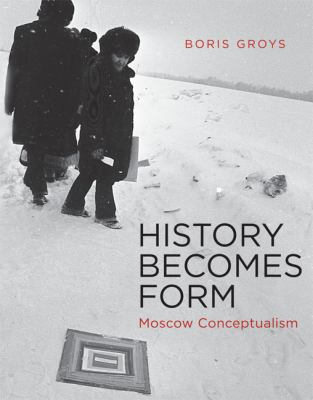 History Becomes Form : Moscow Conceptualism
