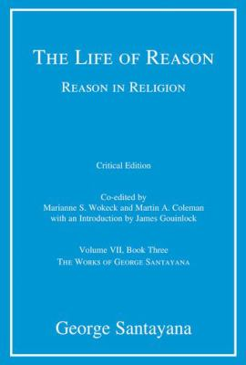 Life of Reason or the Phases of Human Progress : Reason in Religion, Volume VII, Book Three