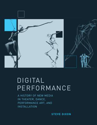 Digital Performance A History of New Media in Theater, Dance, Performance Art, and Installation