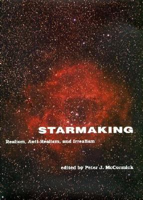 Starmaking Realism, Anti-Realism, and Irrealism
