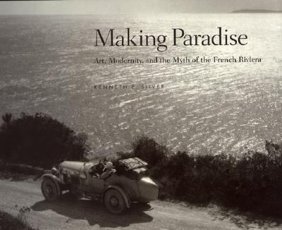 Making Paradise Art, Modernity and the Myth of the French Riviera