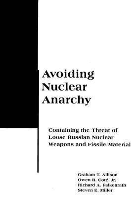 Avoiding Nuclear Anarchy Containing the Threat of Loose Russian Nuclear Weapons and Fissile Material