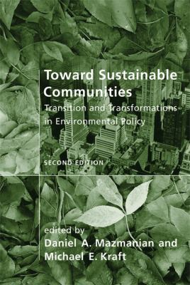 Toward Sustainable Communities, Second Edition: Transition and Transformations in Environmental Policy