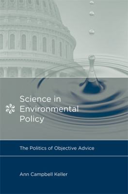 Science in Environmental Policy: The Politics of Objective Advice (Politics, Science, and the Environment)