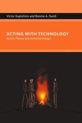 Acting with Technology: Activity Theory and Interaction Design