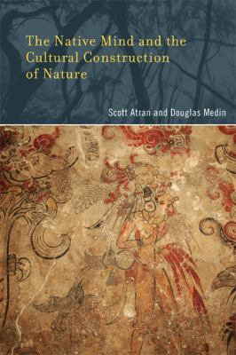 The Native Mind and the Cultural Construction of Nature (Life and Mind: Philosophical Issues in Biology and Psychology)