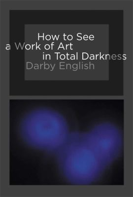 How to See a Work of Art in Total Darkness