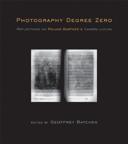 Photography Degree Zero: Reflections on Roland Barthes's <I>Camera Lucida</I>