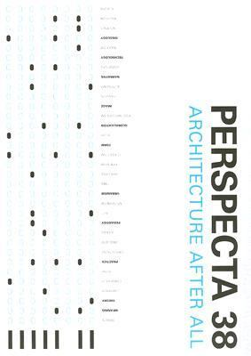 Perspecta 38 Architecture After All The Yale Architectural Journal
