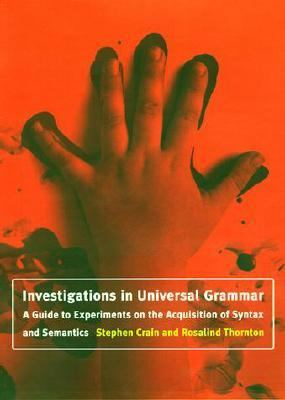 Investigations in Universal Grammar A Guide to Experiments on the Acquisition of Syntax and Semantics