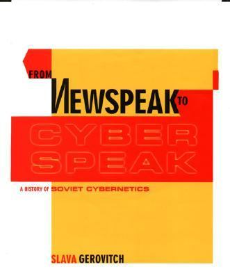 From Newspeak to Cyberspeak A History of Soviet Cybernetics