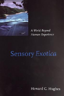 Sensory Exotica A World Beyond Human Experience