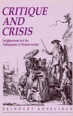 Critique and Crises Enlightment and the Pathogenesis of Modern Society
