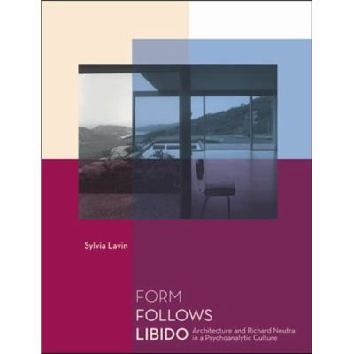 Form Follows Libido Architecture and Richard Neutra in a Psychoanalytic Culture