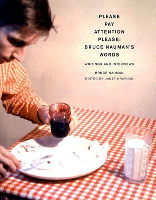 Please Pay Attention Please Bruce Nauman's Words  Writings And Interviews