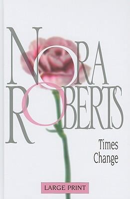 Times Change (Nora Roberts Large Print Collection)