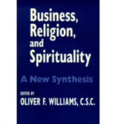 Business, Religion, and Spirituality A New Synthesis