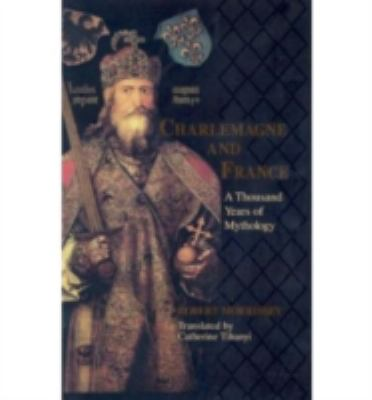 Charlemagne and France A Thousand Years of Mythology